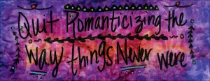 Quit Romanticizing the Way Things Never Were Healing Mantra Illustration